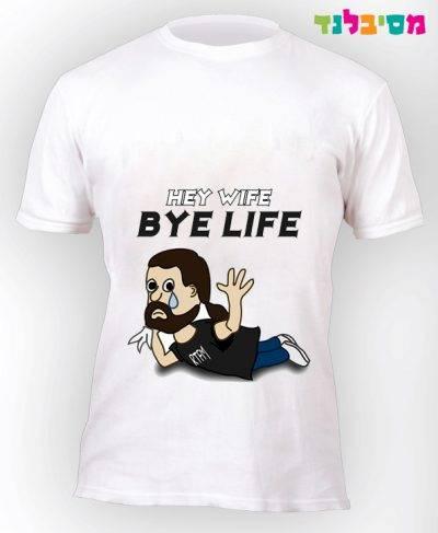 Hey Wife Bye Life